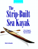 The Strip-Built Sea Kayak: Three Rugged, Beautiful Boats You Can Build
