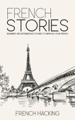 French Stories - Beginner And Intermediate Short Stories To Improve Your French Book Cover