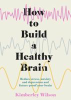 Kimberley Wilson - How to Build a Healthy Brain artwork