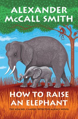 Alexander McCall Smith - How to Raise an Elephant book