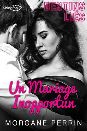 Destins Liés - Un Mariage Inopportun - Morgane Perrin