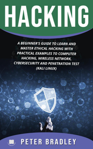Hacking : A Beginner's Guide to Learn and Master Ethical Hacking with Practical Examples to Computer, Hacking, Wireless Network, Cybersecurity and Penetration Test (Kali Linux) Copertina del libro