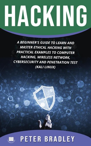Hacking : A Beginner's Guide to Learn and Master Ethical Hacking with Practical Examples to Computer, Hacking, Wireless Network, Cybersecurity and Penetration Test (Kali Linux) E-Book Download