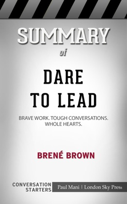 Summary of Dare to Lead: Brave Work. Tough Conversations. Whole Hearts.by Brené Brown Conversation Starters