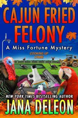 Jana DeLeon - Cajun Fried Felony book