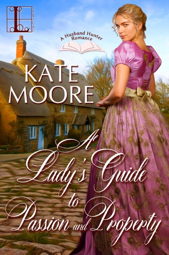 Kate Moore - A Lady's Guide to Passion and Property