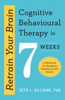 Seth J. Gillihan - Retrain Your Brain: Cognitive Behavioural Therapy in 7 Weeks artwork