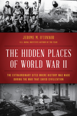 Jerome M. O'Connor - The Hidden Places of World War II book