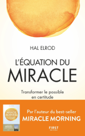 L'Équation du miracle - Transformer le possible en certitude