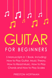 Guitar: For Beginners - Bundle - The Only 5 Books You Need to Learn Guitar Notes, Guitar Tabs and Guitar Soloing Today