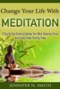 Change Your Life With Meditation: A Step By Step Guide To Calming Your Mind, Reducing Stress, And Living Longer Starting Today