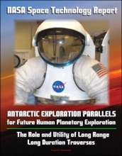 NASA Space Technology Report: Antarctic Exploration Parallels for Future Human Planetary Exploration: The Role and Utility of Long Range, Long Duration Traverses
