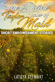 The Divine Tales of Taylor Maid: Short Empowerment Stories