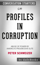 Profiles in Corruption: Abuse of Power by America's Progressive Elite by Peter Schweizer: Conversation Starters