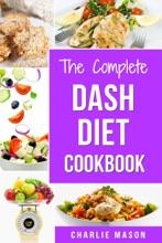 The Complete Dash Diet Cookbook
