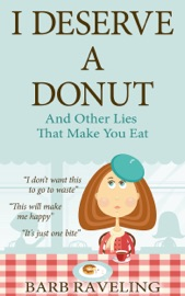 I Deserve A Donut And Other Lies That Make You Eat