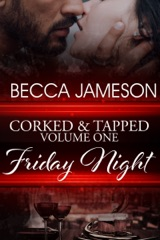 Corked and Tapped, Volume One: Friday Night