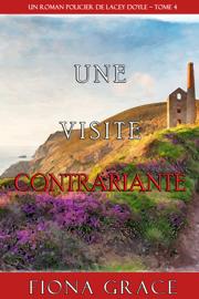 Une Visite Contrariante (Un Roman Policier de Lacey Doyle – Tome 4) Par Une Visite Contrariante (Un Roman Policier de Lacey Doyle – Tome 4)