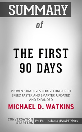 Summary of The First 90 Days, Updated and Expanded: Proven Strategies for Getting Up to Speed Faster and Smarter by Michael Watkins Conversation Starters