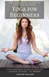 Yoga for Beginners - The Ultimate Guide to Starting Yoga PDF Download