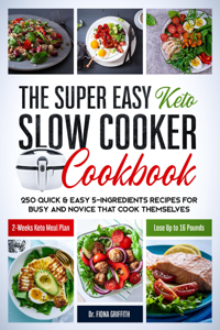 The Super Easy Keto Slow Cooker Cookbook: 250 Quick & Easy 5-Ingredients Recipes for Busy and Novice that Cook Themselves  2-Weeks Keto Meal Plan – Lose Up to 16 Pounds Libro Cover