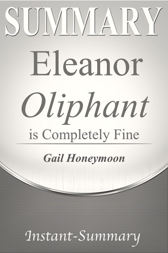 Instant-Summary - Eleanor Oliphant is Completely Fine