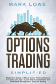 Options Trading: Simplified – Beginner's Guide to Make Money Trading Options in 7 Days or Less! – Learn the Fundamentals and Profitable Strategies of Options Trading