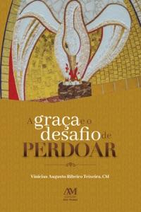 A graça e o desafio de perdoar Book Cover