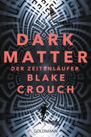 Dark Matter. Der Zeitenläufer PDF Download