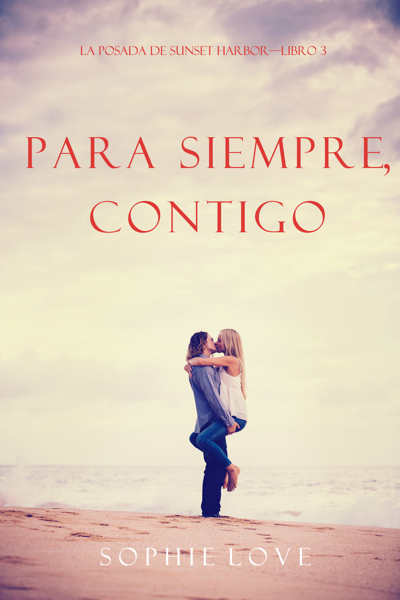 Para Siempre, Contigo (La Posada de Sunset Harbor—Libro 3) por Sophie Love