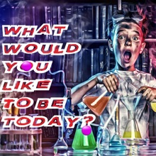 What Would You Like To Be Today?