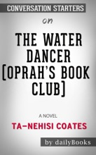 The Water Dancer (Oprah's Book Club): A Novel By Ta-Nehisi Coates: Conversation Starters