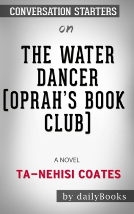 The Water Dancer (Oprah's Book Club): A Novel by Ta-Nehisi Coates: Conversation Starters image