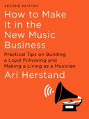 How To Make It in the New Music Business: Practical Tips on Building a Loyal Following and Making a Living as a Musician (Second Edition) Book Cover