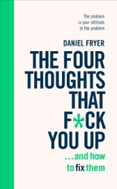 The Four Thoughts That F Ck You Up And How To Fix Them