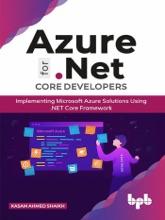 Azure for .NET Core Developers: Implementing Microsoft Azure Solutions Using .NET Core Framework