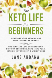 The Keto Life For Beginners: Kick Start Your Keto Weight Loss Journey In 10 Days