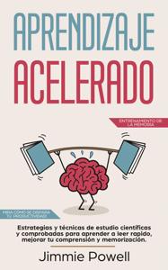 Aprendizaje Acelerado: Estrategias y técnicas de estudio científicas y comprobadas para aprender a leer rapido, mejorar tu comprensión y memorización. Mira cómo se dispara tu productividad! Book Cover