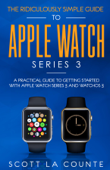 The Ridiculously Simple Guide to Apple Watch Series 3 Book Cover