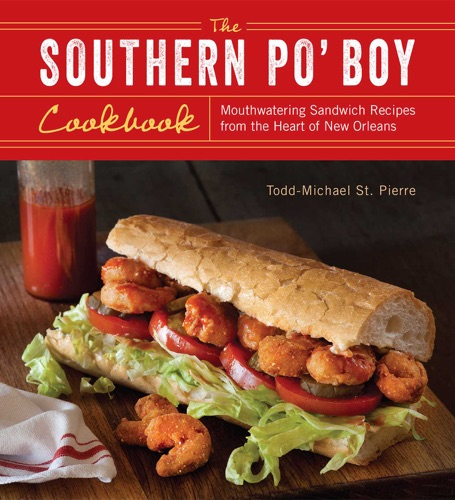Todd-Michael St. Pierre - The Southern Po' Boy Cookbook