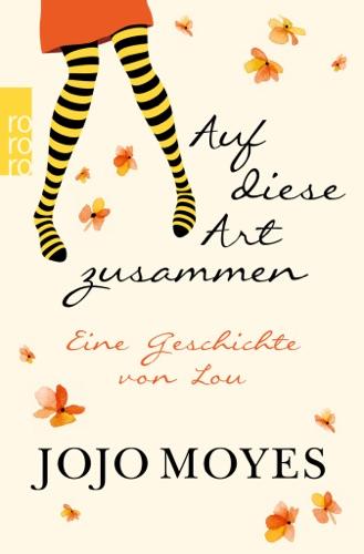 Jojo Moyes - Auf diese Art zusammen