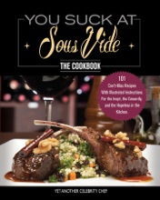 You Suck At Sous Vide!, The Cookbook
