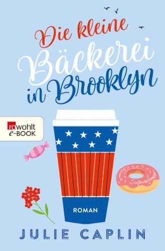 Julie Caplin - Die kleine Bäckerei in Brooklyn