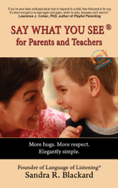 Say What You See for Parents and Teachers: More Hugs. More Respect. Elegantly Simple.