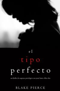 El Tipo Perfecto (Thriller de suspense psicológico con Jessie Hunt—Libro Dos) Book Cover