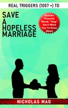 Real Triggers (1057 +) to save a Hopeless Marriage