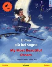 Il Mio Più Bel Sogno – My Most Beautiful Dream. Libro Per Bambini In Due Lingue (italiano – Inglese), +audio