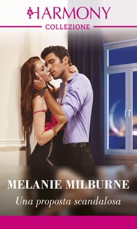Una proposta scandalosa - Melanie Milburne