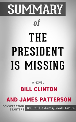 Paul Adams - Summary of The President Is Missing: A Novel by James Patterson and Bill Clinton  Conversation Starters