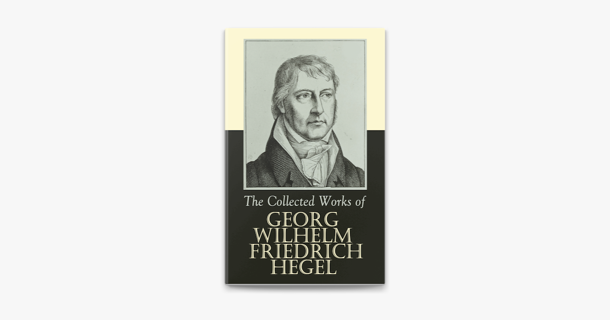 The Collected Works of Georg Wilhelm Friedrich Hegel - Georg Wilhelm Friedrich Hegel
